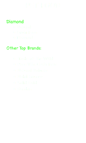 PET FOOD Diamond Natural Grain Free Diamond Other Top Brands: Taste of the WIld Pure Vita Grain Free Natural Balance Nutri Source Solid Gold Candae